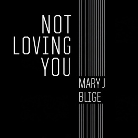Mary-J.-Blige-Not-Loving-You