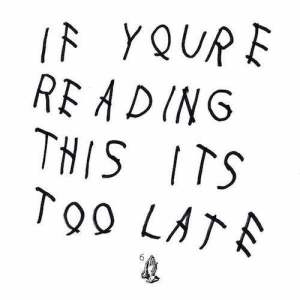 drake-reading-this-too-late